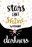 Stars can't shine without darkness. Vector hand drawn typography poster. Lettered calligraphic design. Stock Photography