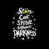 Stars cant shine without darkness. Hand drawing typography Royalty Free Stock Photography