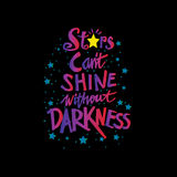 Stars cant shine without darkness. Hand drawing typography Royalty Free Stock Images