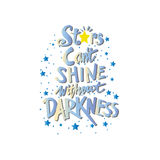 Stars cant shine without darkness. Hand drawing typography Royalty Free Stock Image