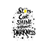 Stars cant shine without darkness. Hand drawing typography Royalty Free Stock Photo