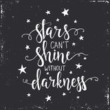 Stars cant shine without darkness. Hand drawn typography poster. Royalty Free Stock Image