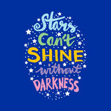 Stars cant shine without darkness. Quote.Hand lettering quote design Royalty Free Stock Photos