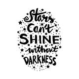 Stars cant shine without darkness. Quote.Hand lettering quote design Stock Photography
