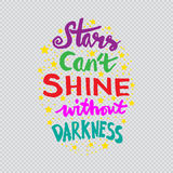 Stars cant shine without darkness. Quote.Hand lettering quote design Royalty Free Stock Images