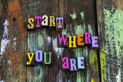 Free Start Where You Are Today Begin Now Fresh Typography Phrase Royalty Free Stock Photography - 156354947