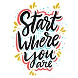 Start where you are. Hand drawn vector lettering. Motivational inspirational quote. stock illustration