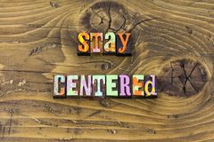 Stay centered faith spiritual believe love calm typography print royalty free stock photos