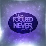 Stay Focused and never give up. Motivational Background Royalty Free Stock Photos