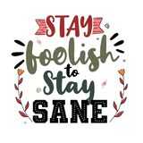 Stay foolish to stay sane. Premium motivational quote. Typography quote. Vector quote with white background. A collection of motivational words to foster royalty free illustration