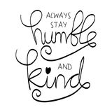 Always Stay Humble and Kind. Motivational quote Stock Images