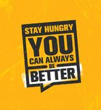 Stay Hungry. You Can Always Be Better. Inspiring Creative Motivation Quote Poster Template. Vector Typography Banner. Design Concept On Grunge Texture Rough Royalty Free Stock Photos