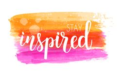 Stay inspired lettering on brushed background. Stay inspired handwritten modern calligraphy phrase on watercolor imitation colorful brushed lines background vector illustration