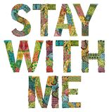 Stay with me. Vector decorative zentangle object. Hand-painted art design. Hand drawn illustration words Stay with me for t-shirt and other decoration Royalty Free Stock Photos