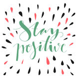 Stay positive. Hand written lettering. Stock Photo