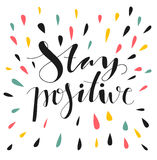 Stay positive. Hand written lettering. Motivational inspirational quote. Inspirational poster, print, clothing design Royalty Free Stock Photos