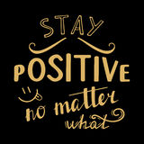 Stay positive no matter what. Stock Photography