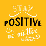 Stay positive no matter what Royalty Free Stock Image