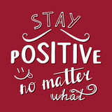Stay positive no matter what Stock Images