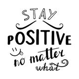 Stay positive no matter what. Stock Image