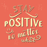 Stay positive no matter what Stock Photos