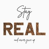 Stay Real - slogan for t-shirt with tiger skin texture. Fashion print for girls tee shirt with animal pattern. Vector. stock photos