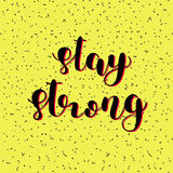 Stay strong. Brush lettering. Stock Photos