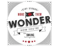 Stay strong make them wonder. How you& x27;re still smiling Royalty Free Stock Photos