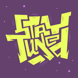 Stay Tuned Edgy Hand Drawn Artistic Custom Lettering Typography. Stock Images
