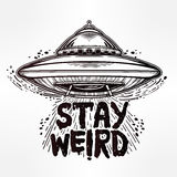 Stay weird. Inspirational quote with UFO. Stay weird. Hand drawn lettering inspirational quote.  vector illustration Stock Image