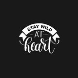 Stay wild at heart handwritten lettering positive quote about li Royalty Free Stock Photos
