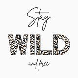 Stay Wild - slogan for t-shirt with leopard skin texture. Fashion print for girls tee shirt with animal pattern. Vector royalty free stock photo