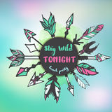 Stay wild tonight typographic  background. With hand drawn ethnic arrows Royalty Free Stock Photo