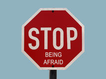Stop being afraid. A stop sign with message added Royalty Free Stock Photography