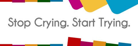 Stop Crying Start Trying Abstract Colorful Shapes Royalty Free Stock Photography