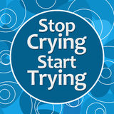 Stop Crying Start Trying Blue Random Circles Royalty Free Stock Photography