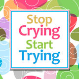 Stop Crying Start Trying Colorful Background Royalty Free Stock Images
