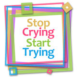 Stop Crying Start Trying Colorful Frame Royalty Free Stock Photography