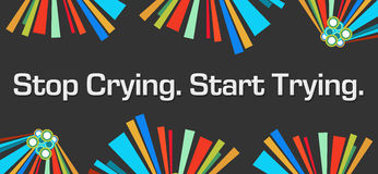 Stop Crying Start Trying Dark Colorful Elements Royalty Free Stock Images