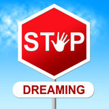 Stop Dreaming Indicates Warning Sign And Aspiration Royalty Free Stock Image