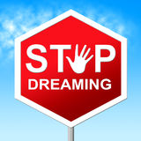 Stop Dreaming Means Warning Sign And Aspiration. Stop Dreaming Showing Night Control And Daydream Stock Photography