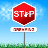 Stop Dreaming Shows Warning Sign And Aspiration Royalty Free Stock Image