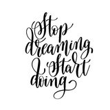 Stop dreaming start doing black and white hand lettering inscrip Stock Photos
