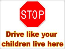 Stop Drive like your children live here 1 vector file driving danger sign print trailer park slow down. Drive like your children live here is a reminder to Royalty Free Stock Image