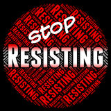 Stop Resisting Represents Danger Stopping And Restriction. Stop Resisting Showing Warning Sign And Stopping Royalty Free Stock Images