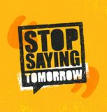 Stop Saying Tomorrow. Inspiring Workout and Fitness Gym Motivation Quote Illustration Sign. Creative Strong Sport Vector. Rough Typography Grunge Wallpaper Stock Photography