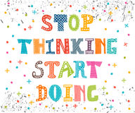 Stop thinking start doing. Inspirational quote. Motivational cut Stock Photography