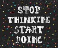 Stop thinking start doing. Inspirational quote. Motivational pos Royalty Free Stock Image