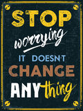 Stop Worrying It Doesn't Change Anything Royalty Free Stock Photo