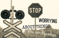 Stop worrying about things you can not change. Great quality work. On this picture you can see some business metaphors/ quotes. Motivation quotes for your team royalty free stock photo